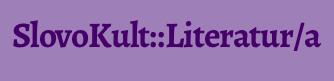 SlovoKult::Literatur/a